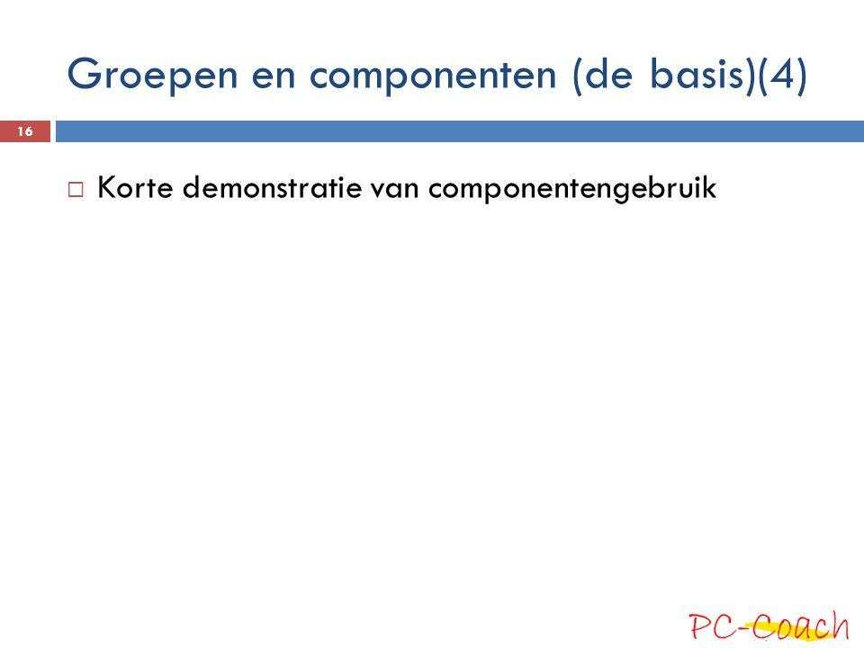  Korte demonstratie van componentengebruik Groepen en componenten (de basis)(4) 16