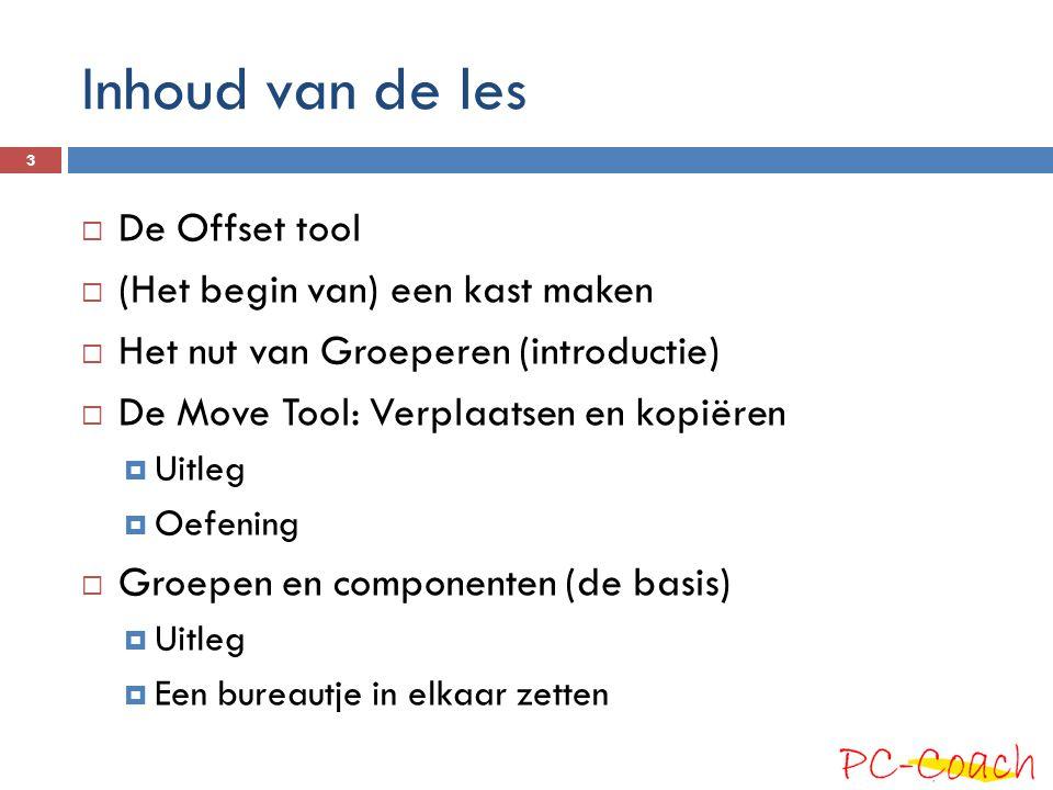 Inhoud van de les  De Offset tool  (Het begin van) een kast maken  Het nut van Groeperen (introductie)  De Move Tool: Verplaatsen en kopiëren  Ui