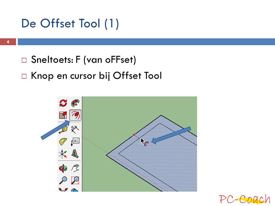 De Offset Tool (1)  Sneltoets: F (van oFFset)  Knop en cursor bij Offset Tool 4