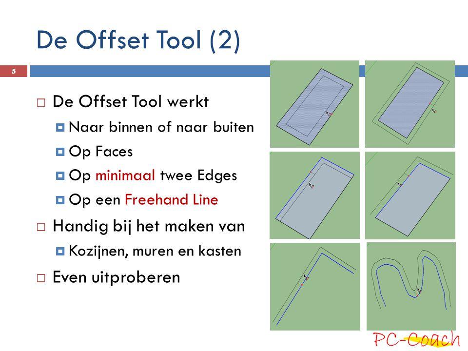 De Offset Tool (2)  De Offset Tool werkt  Naar binnen of naar buiten  Op Faces  Op minimaal twee Edges  Op een Freehand Line  Handig bij het mak