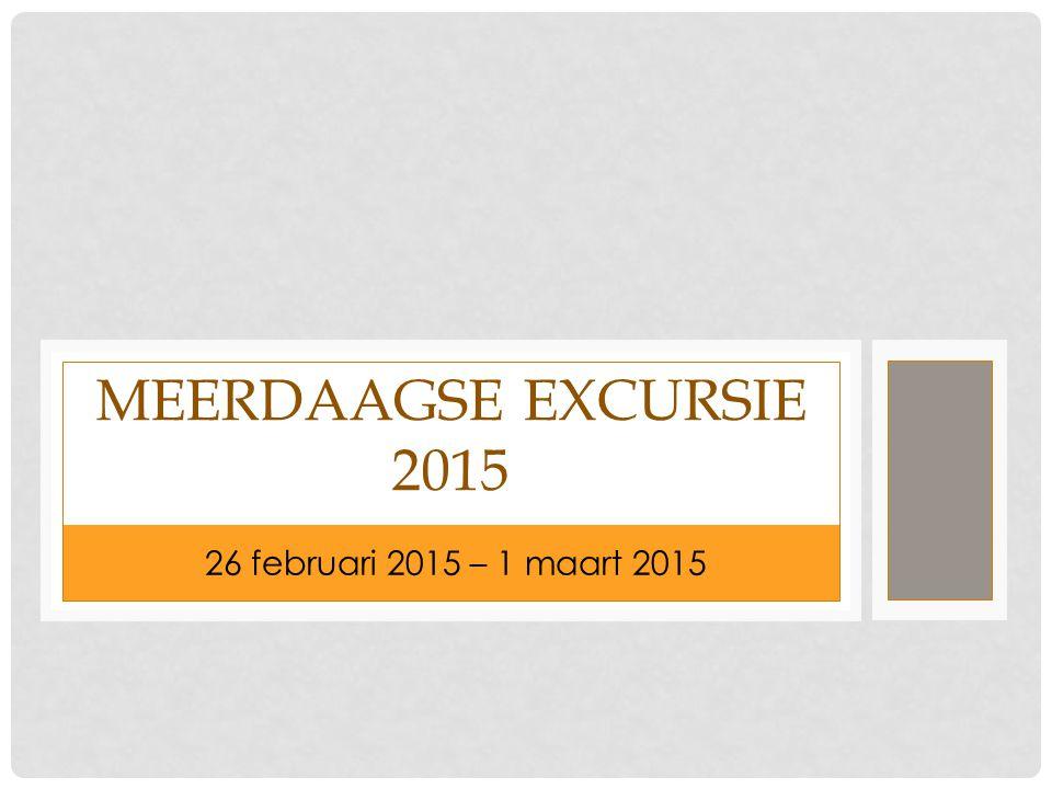 26 FEBRUARI 2015 – 1 MAART 2015 MEERDAAGSE EXCURSIE 2015 26 februari 2015 – 1 maart 2015
