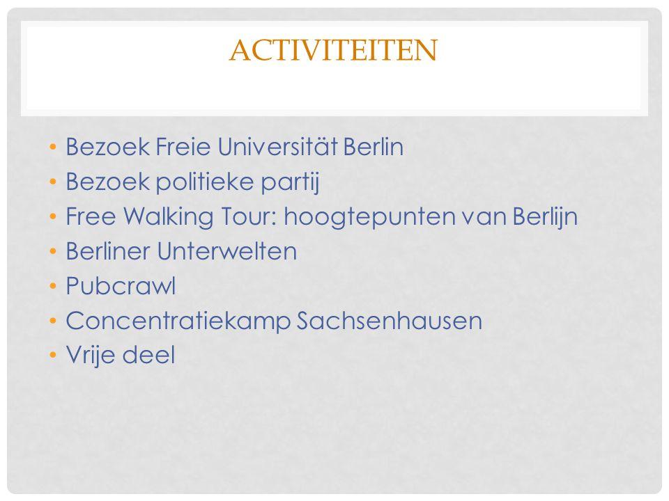 ACTIVITEITEN Bezoek Freie Universität Berlin Bezoek politieke partij Free Walking Tour: hoogtepunten van Berlijn Berliner Unterwelten Pubcrawl Concentratiekamp Sachsenhausen Vrije deel
