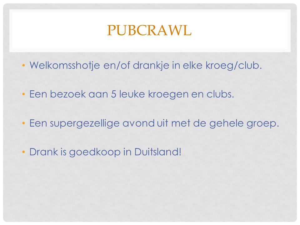 PUBCRAWL Welkomsshotje en/of drankje in elke kroeg/club.