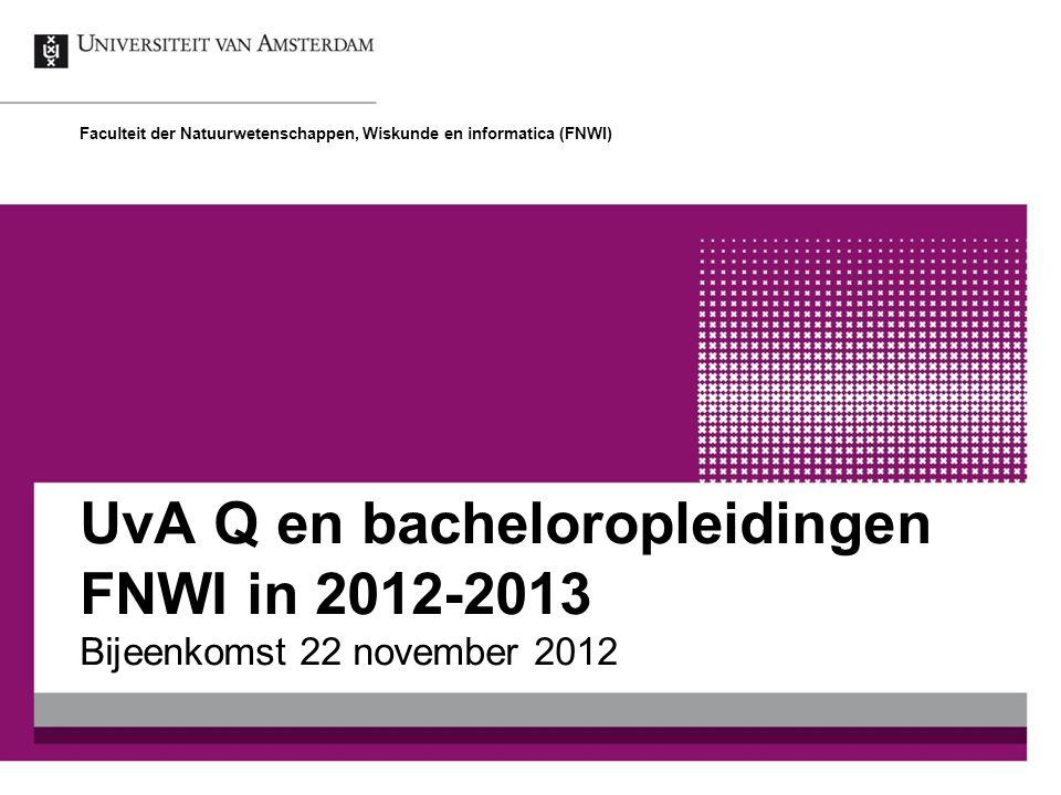 UvA Q en bacheloropleidingen FNWI in 2012-2013 Bijeenkomst 22 november 2012 Faculteit der Natuurwetenschappen, Wiskunde en informatica (FNWI)