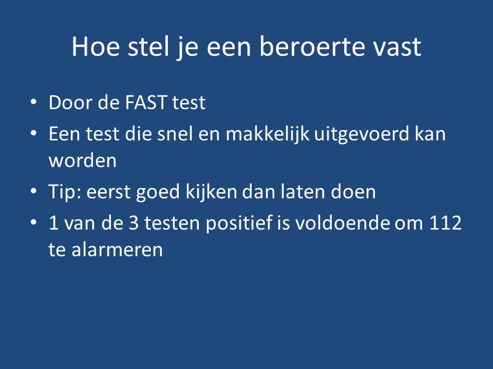 Hoe stel je een beroerte vast Door de FAST test Een test die snel en makkelijk uitgevoerd kan worden Tip: eerst goed kijken dan laten doen 1 van de 3