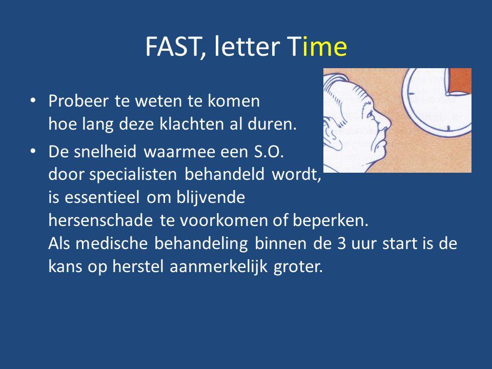 FAST, letter Time Probeer te weten te komen hoe lang deze klachten al duren. De snelheid waarmee een S.O. door specialisten behandeld wordt, is essent