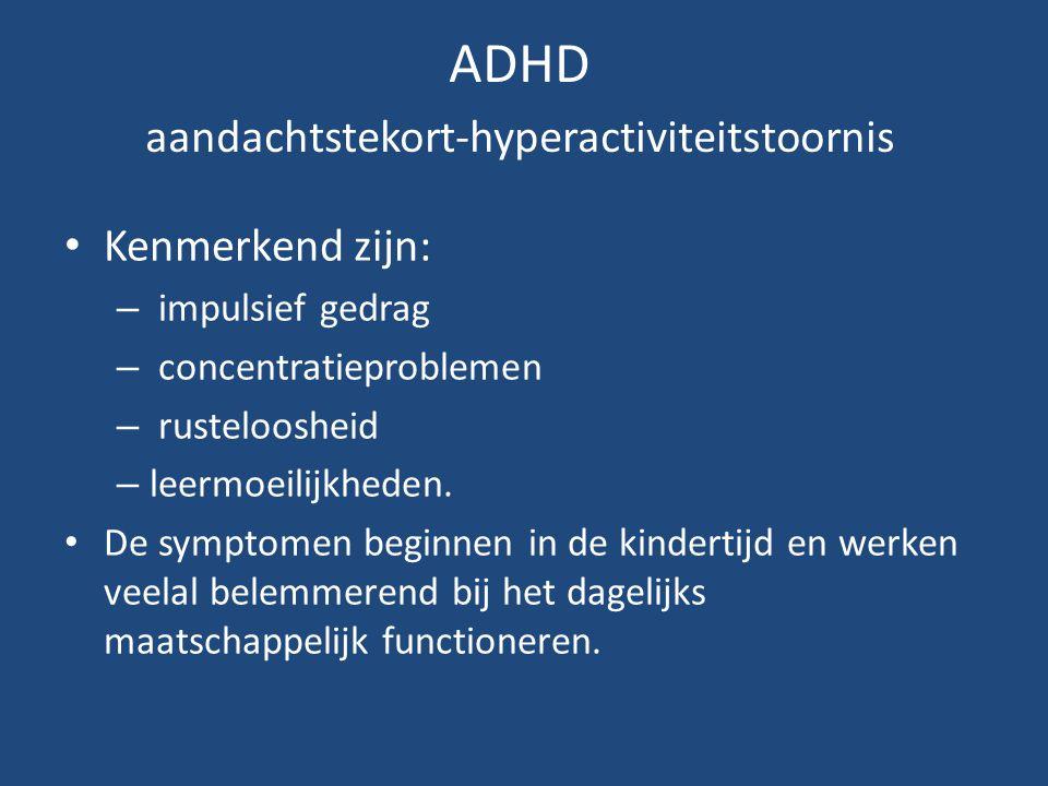 ADHD aandachtstekort-hyperactiviteitstoornis Kenmerkend zijn: – impulsief gedrag – concentratieproblemen – rusteloosheid – leermoeilijkheden. De sympt