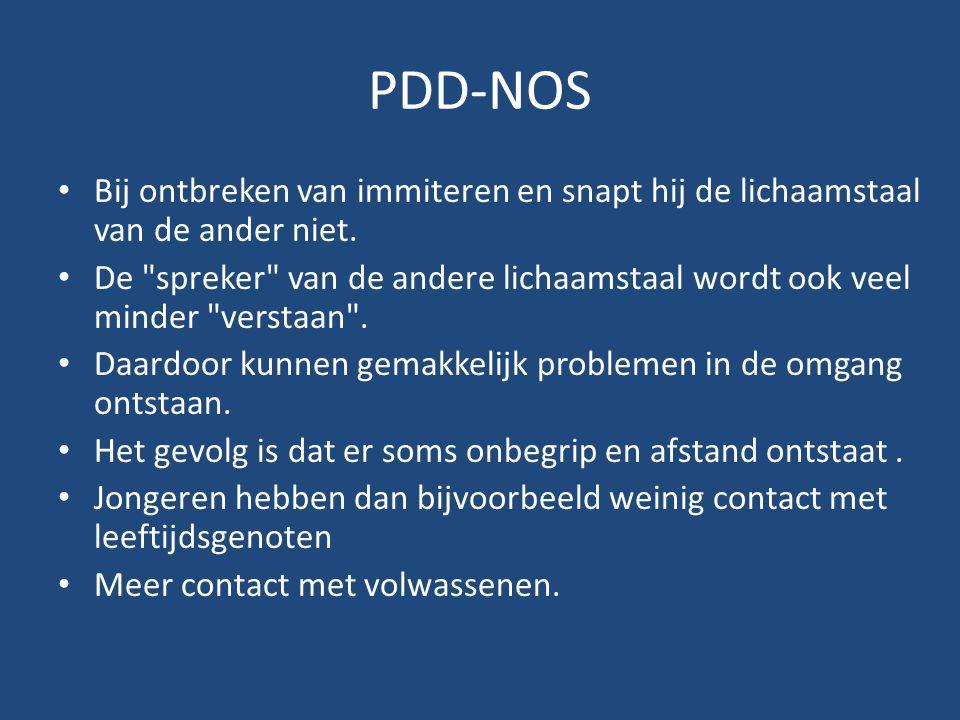 PDD-NOS Bij ontbreken van immiteren en snapt hij de lichaamstaal van de ander niet. De