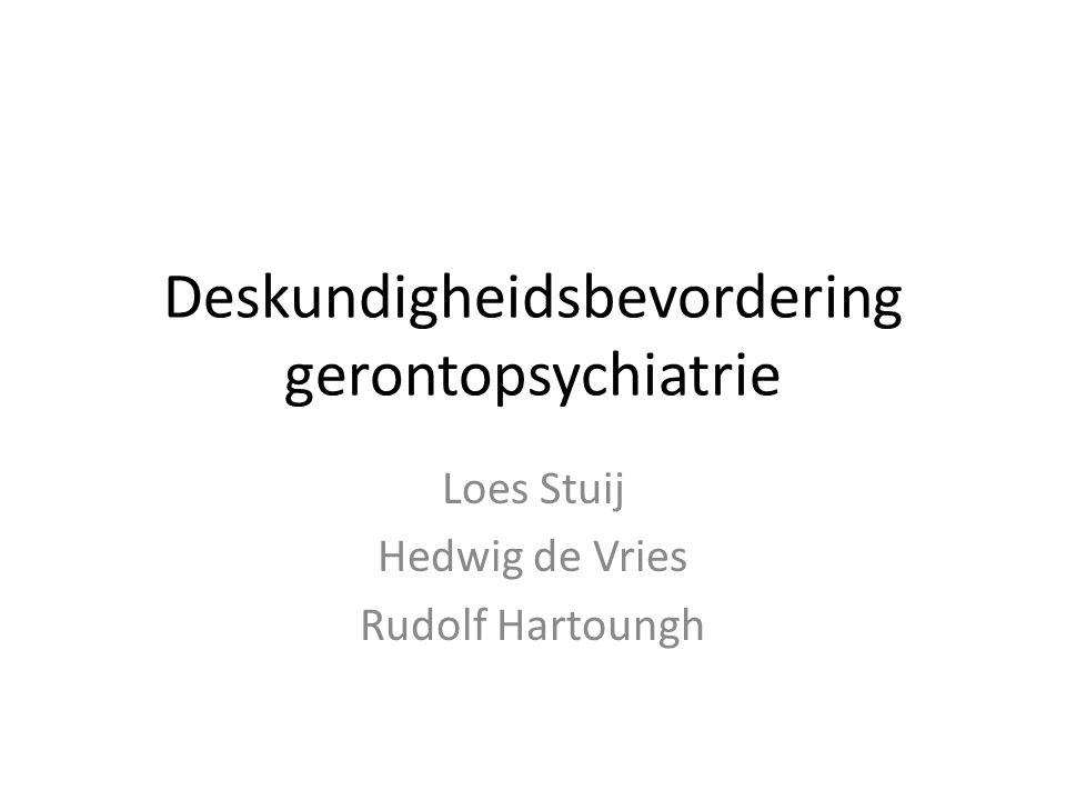 Deskundigheidsbevordering gerontopsychiatrie Loes Stuij Hedwig de Vries Rudolf Hartoungh