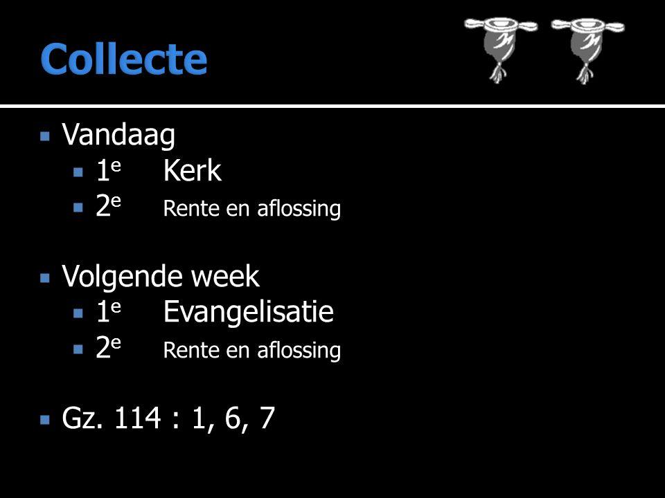  Vandaag  1 e Kerk  2 e Rente en aflossing  Volgende week  1 e Evangelisatie  2 e Rente en aflossing  Gz.