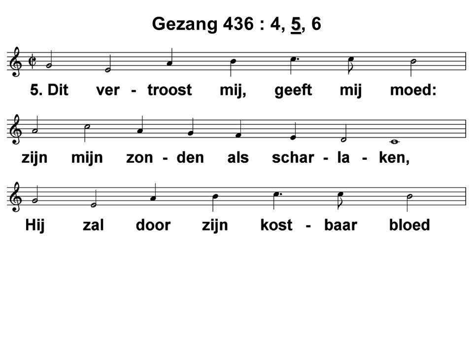 5 Gezang 436 : 4, 5, 6
