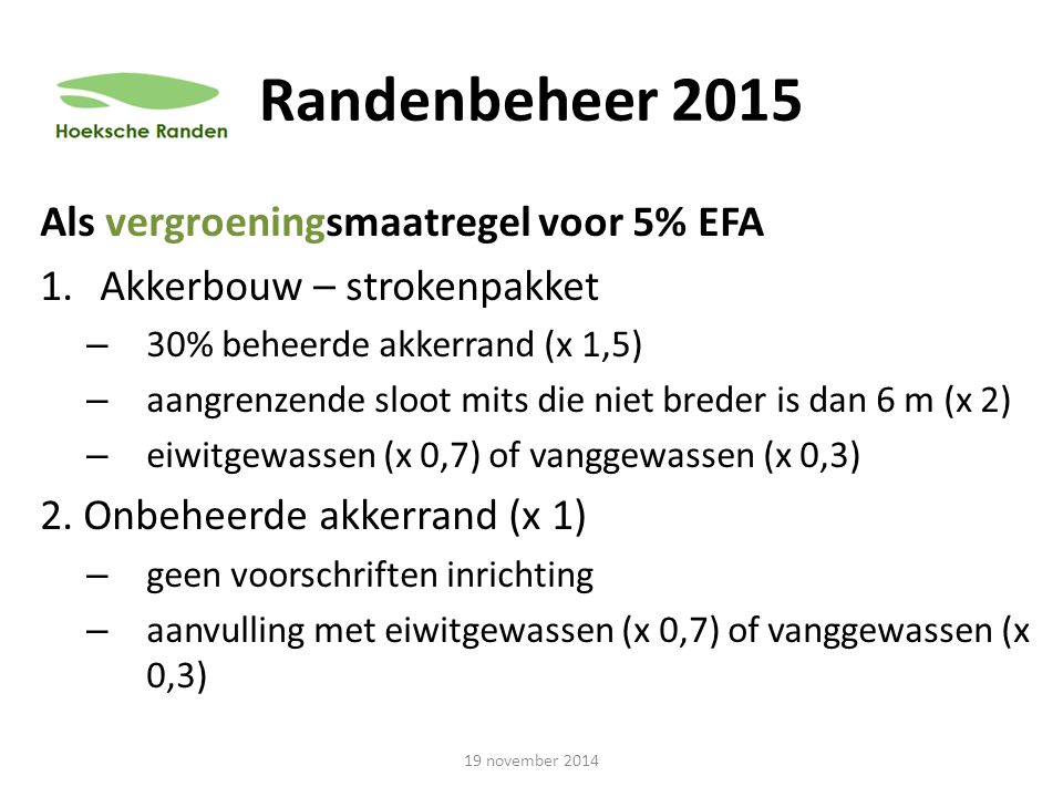 Randenbeheer 2015 Als vergroeningsmaatregel voor 5% EFA 1.Akkerbouw – strokenpakket – 30% beheerde akkerrand (x 1,5) – aangrenzende sloot mits die nie