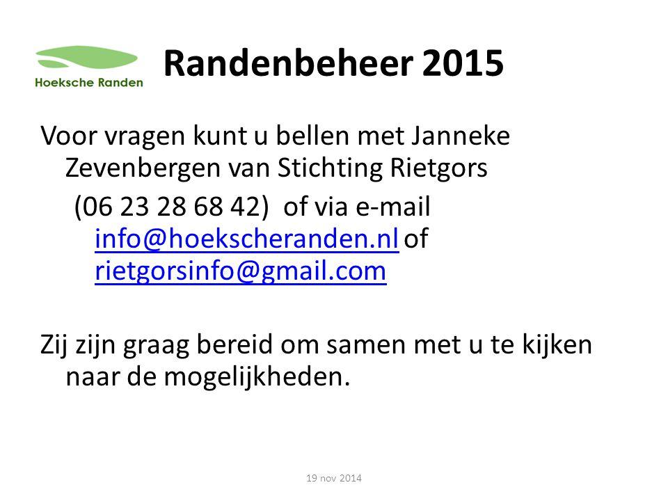 Randenbeheer 2015 Voor vragen kunt u bellen met Janneke Zevenbergen van Stichting Rietgors (06 23 28 68 42) of via e-mail info@hoekscheranden.nl of ri