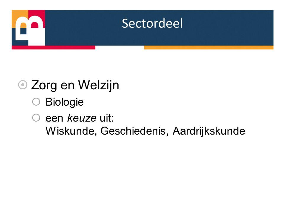 Sectordeel  Zorg en Welzijn  Biologie  een keuze uit: Wiskunde, Geschiedenis, Aardrijkskunde
