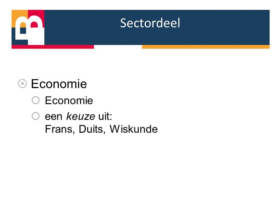 Sectordeel  Economie  Economie  een keuze uit: Frans, Duits, Wiskunde