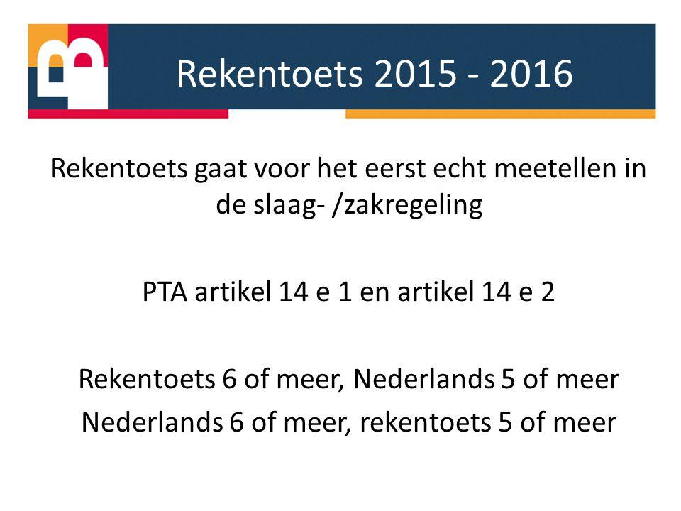 Rekentoets 2015 - 2016 Rekentoets gaat voor het eerst echt meetellen in de slaag- /zakregeling PTA artikel 14 e 1 en artikel 14 e 2 Rekentoets 6 of me
