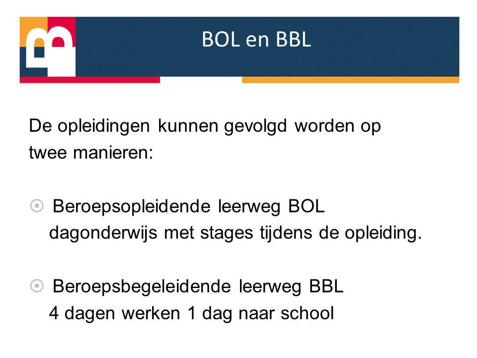 BOL en BBL De opleidingen kunnen gevolgd worden op twee manieren:  Beroepsopleidende leerweg BOL dagonderwijs met stages tijdens de opleiding.  Bero