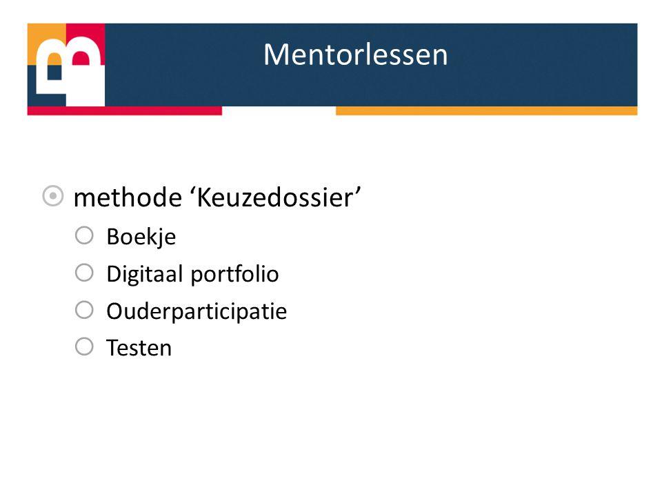 Mentorlessen  methode 'Keuzedossier'  Boekje  Digitaal portfolio  Ouderparticipatie  Testen