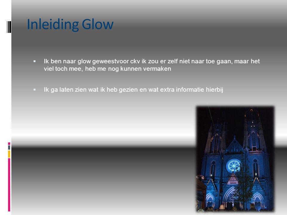 Inleiding Glow  Ik ben naar glow geweestvoor ckv ik zou er zelf niet naar toe gaan, maar het viel toch mee, heb me nog kunnen vermaken  Ik ga laten zien wat ik heb gezien en wat extra informatie hierbij