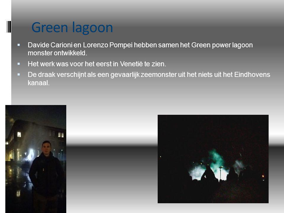 Green lagoon  Davide Carioni en Lorenzo Pompei hebben samen het Green power lagoon monster ontwikkeld.