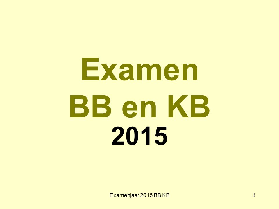 Examen BB en KB 2015 Examenjaar 2015 BB KB 1