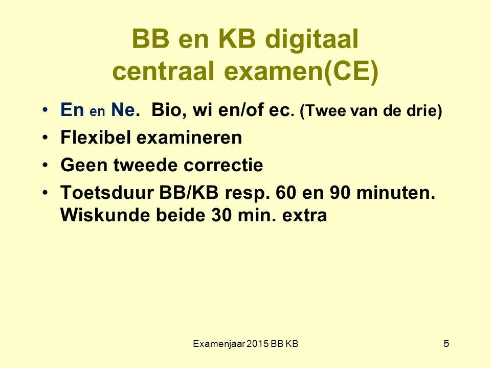 BB en KB digitaal centraal examen(CE) En en Ne. Bio, wi en/of ec. (Twee van de drie) Flexibel examineren Geen tweede correctie Toetsduur BB/KB resp. 6