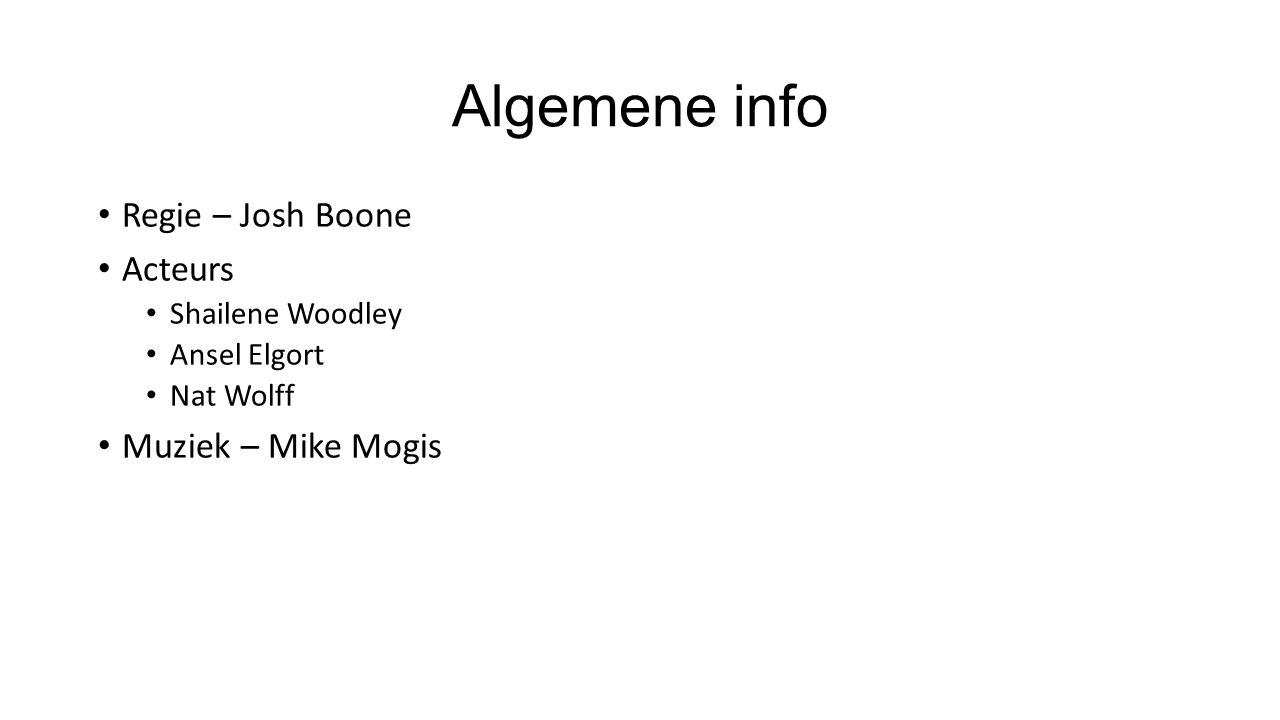 Algemene info Regie – Josh Boone Acteurs Shailene Woodley Ansel Elgort Nat Wolff Muziek – Mike Mogis