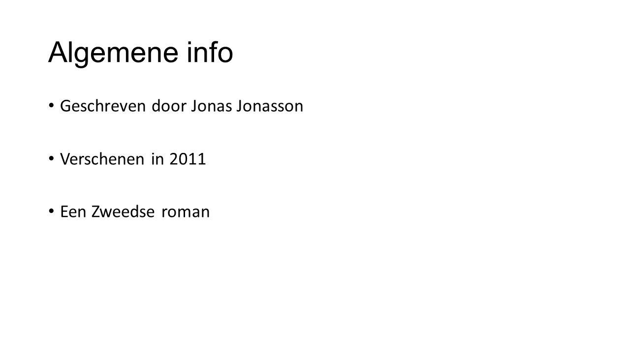 Algemene info Geschreven door Jonas Jonasson Verschenen in 2011 Een Zweedse roman