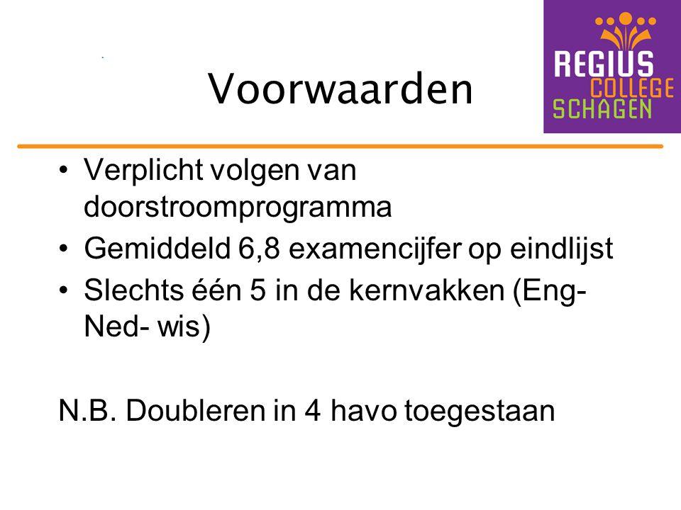 Voorwaarden Verplicht volgen van doorstroomprogramma Gemiddeld 6,8 examencijfer op eindlijst Slechts één 5 in de kernvakken (Eng- Ned- wis) N.B. Doubl