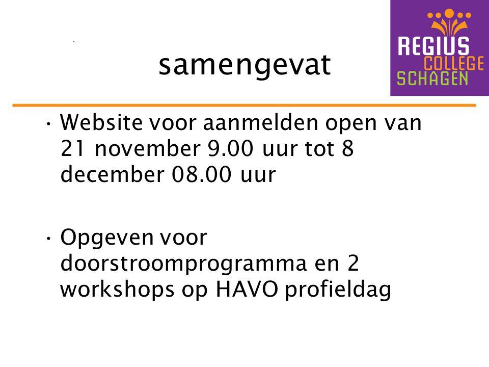 samengevat Website voor aanmelden open van 21 november 9.00 uur tot 8 december 08.00 uur Opgeven voor doorstroomprogramma en 2 workshops op HAVO profieldag