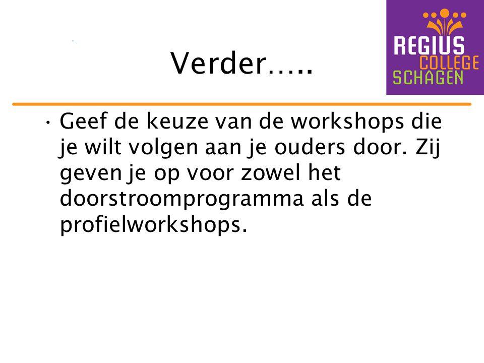 Verder…..Geef de keuze van de workshops die je wilt volgen aan je ouders door.