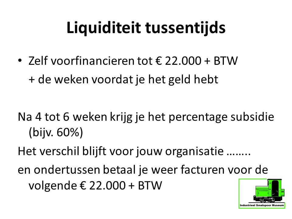 Liquiditeit tussentijds Zelf voorfinancieren tot € 22.000 + BTW + de weken voordat je het geld hebt Na 4 tot 6 weken krijg je het percentage subsidie