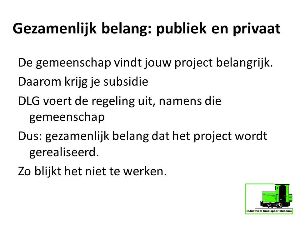 Gezamenlijk belang: publiek en privaat De gemeenschap vindt jouw project belangrijk. Daarom krijg je subsidie DLG voert de regeling uit, namens die ge