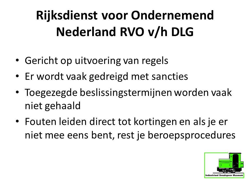 Rijksdienst voor Ondernemend Nederland RVO v/h DLG Gericht op uitvoering van regels Er wordt vaak gedreigd met sancties Toegezegde beslissingstermijne