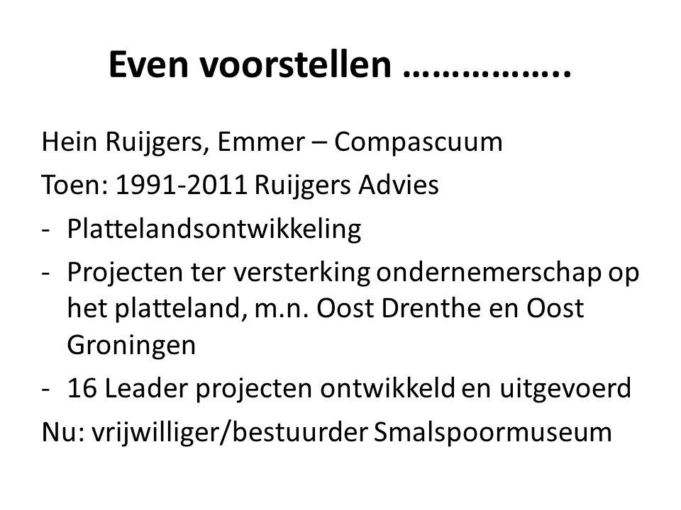 Even voorstellen …………….. Hein Ruijgers, Emmer – Compascuum Toen: 1991-2011 Ruijgers Advies -Plattelandsontwikkeling -Projecten ter versterking onderne