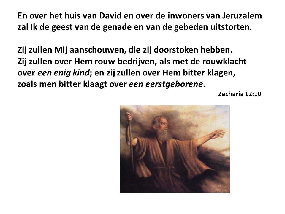 En over het huis van David en over de inwoners van Jeruzalem zal Ik de geest van de genade en van de gebeden uitstorten. Zij zullen Mij aanschouwen, d