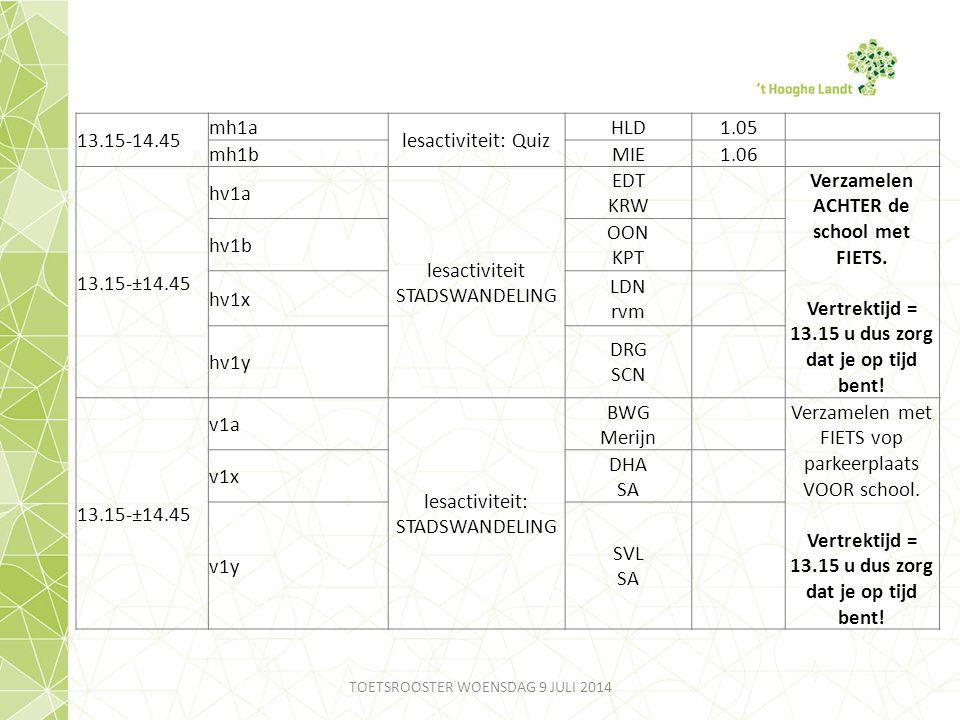 13.15-14.45 mh1a lesactiviteit: Quiz HLD1.05 mh1bMIE1.06 13.15-±14.45 hv1a lesactiviteit STADSWANDELING EDT KRW Verzamelen ACHTER de school met FIETS.