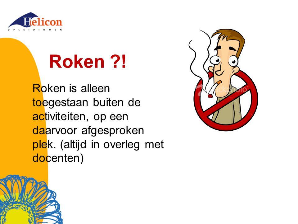 Roken ?! Roken is alleen toegestaan buiten de activiteiten, op een daarvoor afgesproken plek. (altijd in overleg met docenten)