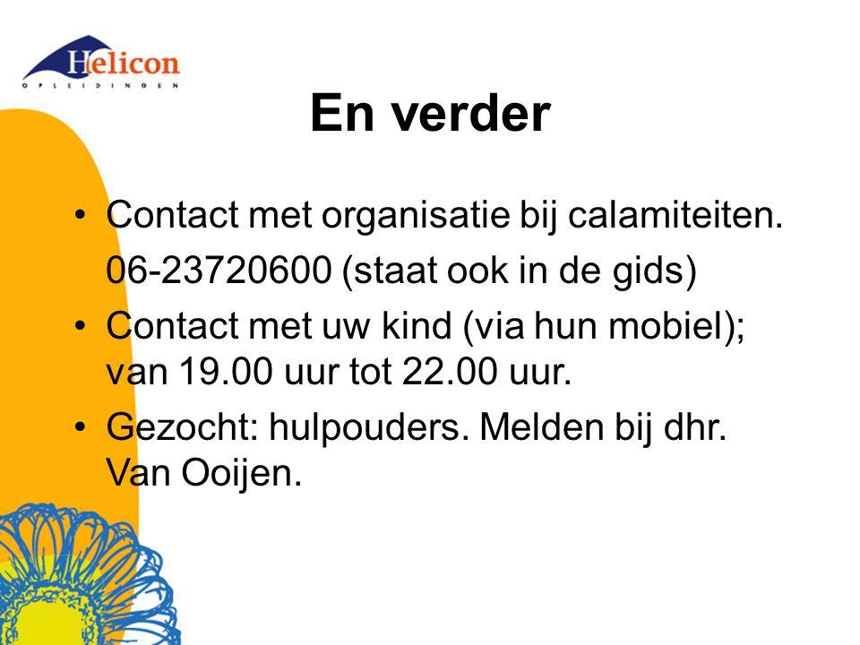 En verder Contact met organisatie bij calamiteiten. 06-23720600 (staat ook in de gids) Contact met uw kind (via hun mobiel); van 19.00 uur tot 22.00 u