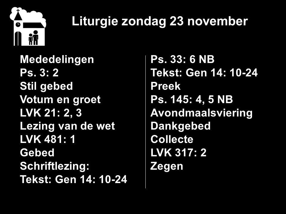 Liturgie zondag 23 november Mededelingen Ps. 3: 2 Stil gebed Votum en groet LVK 21: 2, 3 Lezing van de wet LVK 481: 1 Gebed Schriftlezing: Tekst: Gen