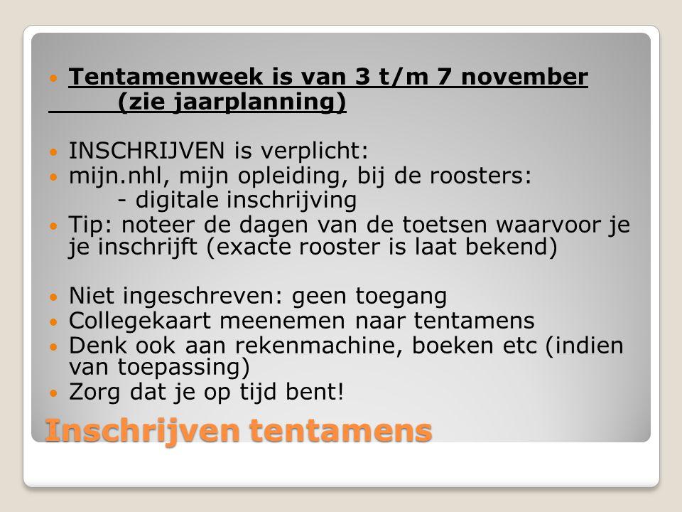 Inschrijven tentamens Tentamenweek is van 3 t/m 7 november (zie jaarplanning) INSCHRIJVEN is verplicht: mijn.nhl, mijn opleiding, bij de roosters: - d