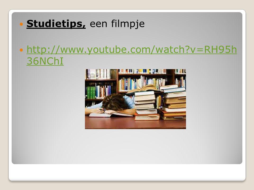Studietips, een filmpje http://www.youtube.com/watch?v=RH95h 36NChI http://www.youtube.com/watch?v=RH95h 36NChI