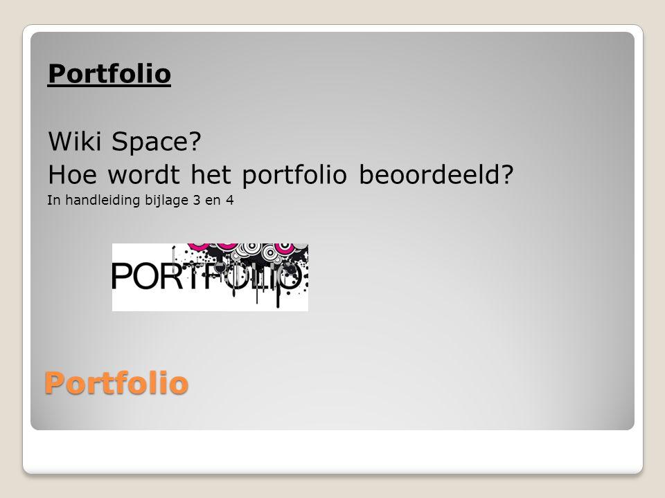 Portfolio Portfolio Wiki Space? Hoe wordt het portfolio beoordeeld? In handleiding bijlage 3 en 4