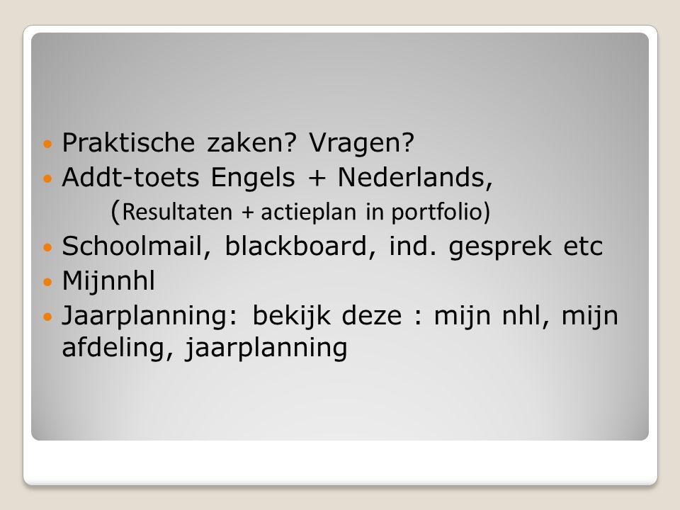 Praktische zaken? Vragen? Addt-toets Engels + Nederlands, ( Resultaten + actieplan in portfolio) Schoolmail, blackboard, ind. gesprek etc Mijnnhl Jaar