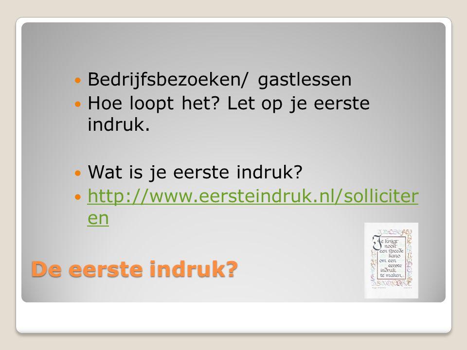 De eerste indruk? Bedrijfsbezoeken/ gastlessen Hoe loopt het? Let op je eerste indruk. Wat is je eerste indruk? http://www.eersteindruk.nl/solliciter
