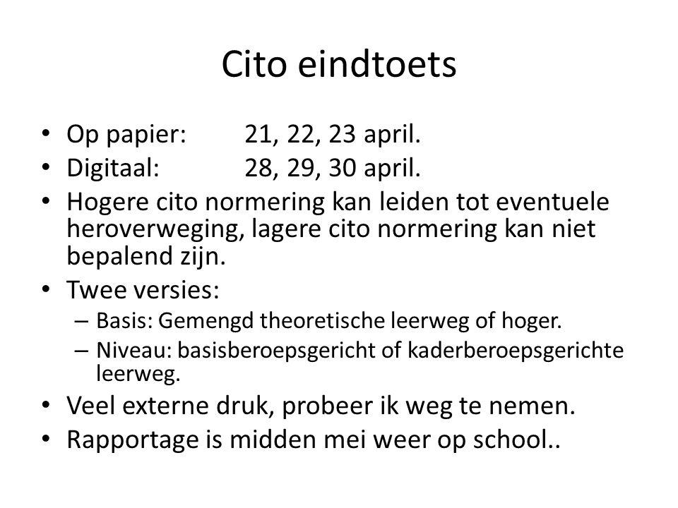 Cito eindtoets Op papier: 21, 22, 23 april.Digitaal: 28, 29, 30 april.