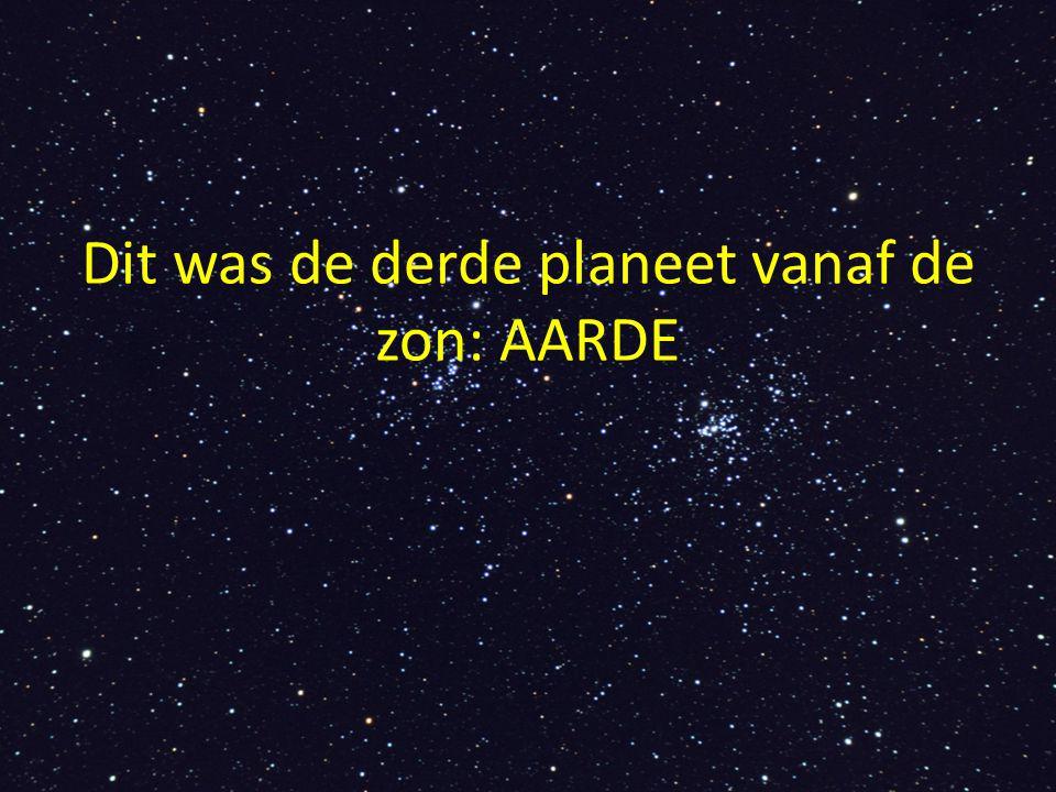 Dit was de derde planeet vanaf de zon: AARDE