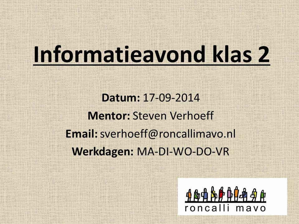 Informatieavond klas 2 Datum: 17-09-2014 Mentor: Steven Verhoeff Email: sverhoeff@roncallimavo.nl Werkdagen: MA-DI-WO-DO-VR
