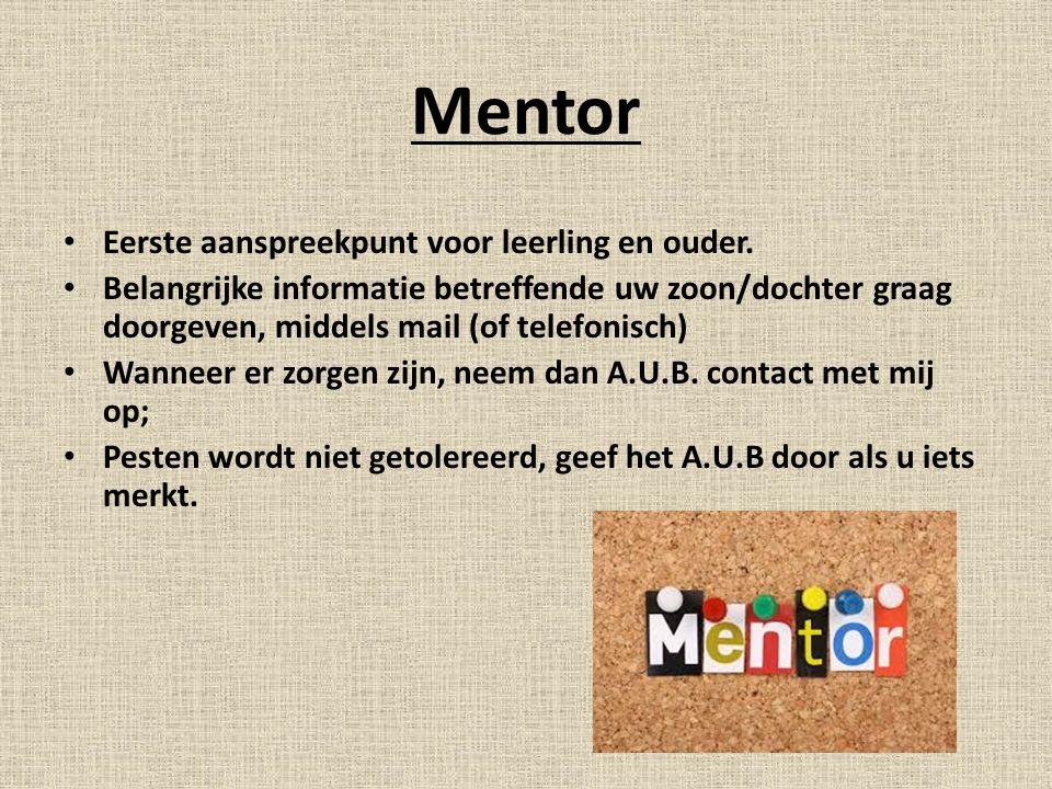 Mentor Eerste aanspreekpunt voor leerling en ouder. Belangrijke informatie betreffende uw zoon/dochter graag doorgeven, middels mail (of telefonisch)