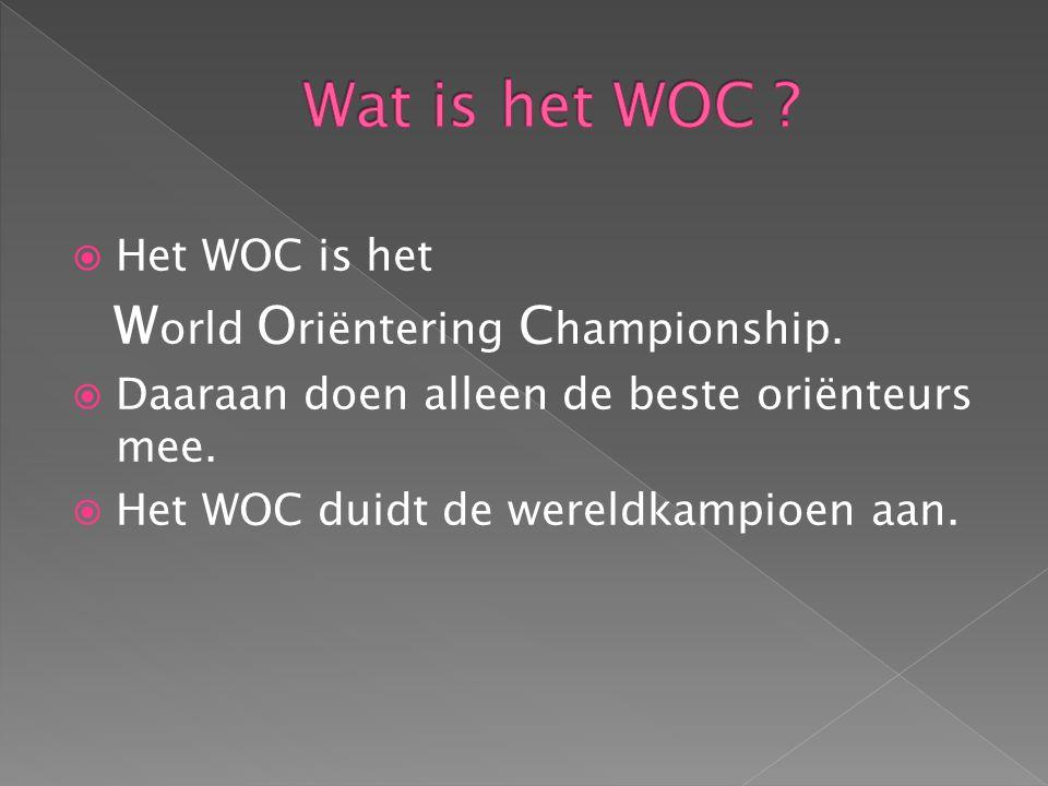  Het WOC is het W orld O riëntering C hampionship.